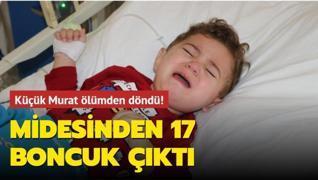 Küçük Murat ölümden döndü! Midesinden 17 boncuk çıktı