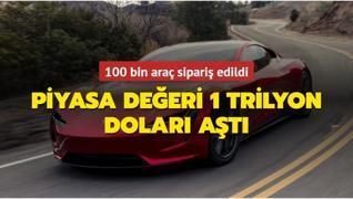100 bin araç sipariş edildi... Piyasa değeri 1 trilyon doları aştı