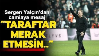 Sergen Yalçın'dan camiaya mesaj: Taraftar merak etmesin...