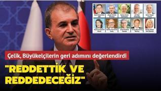 Büyükelçiliklerin geri adımı... Çelik: 'Reddettik ve reddedeceğiz'