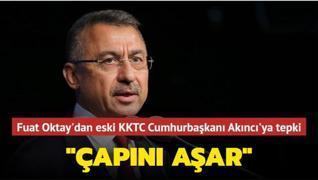 Fuat Oktay'dan eski KKTC Cumhurbaşkanı Akıncı'ya tepki: Çapını aşar