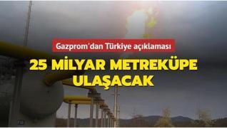 Gazprom'dan Türkiye açıklaması: 25 milyar metreküpe ulaşacak