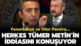 Herkes Tümer Metin'in iddiasını konuşuyor! Fenerbahçe ve Vitor Pereira...