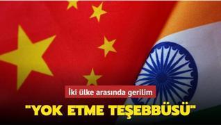 Hindistan-Çin hattında gerilim... 'Yok etme teşebbüsü'