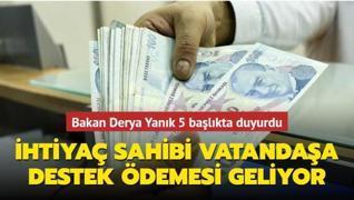 Bakan Yanık 5 başlıkta duyurdu: İhtiyaç sahibi vatandaşlara destek ödemesi geliyor
