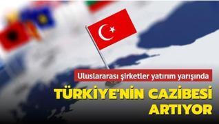 Türkiye'nin cazibesi, uluslararası şirketlerin gözünde artıyor