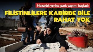 Filistinlilere kabirde bile rahat vermiyorlar... İsrail Doğu Kudüs'teki mezarlığı park yapmaya başladı