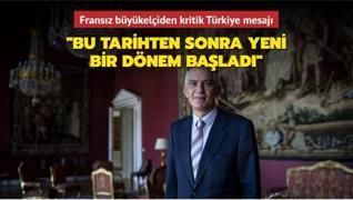 Fransız büyükelçiden kritik Türkiye mesajı: Bu tarihten sonra yeni bir dönem başladı