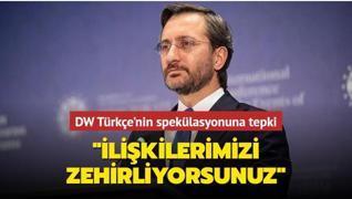 İletişim Başkanı Altun'dan DW Türkçe'nin spekülasyonuna tepki: İlişkilerimizi zehirliyorsunuz