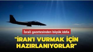 İsrail gazetesinden büyük iddia: İran'ı vurmak için eğitimlere başlayacaklar