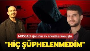 MOSSAD ajanının ev arkadaşı konuştu: Hiç şüphelenmedim