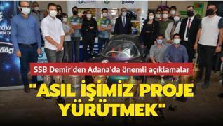 SSB Demir'den Adana'da önemli açıklamalar: Asıl işimiz proje yürütmek