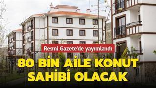 TOKİ kararı Resmi Gazete'de yayımlandı: Yıl sonuna kadar 80 bin aile konut sahibi olacak