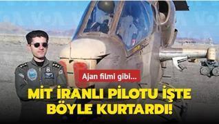 Ajan filmi gibi... MİT İranlı pilotu işte böyle kurtardı!