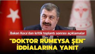 Bakan Koca'dan Bilim Kurulu toplantısı sonrası önemli açıklamalar: Doktor Rümeysa Şen iddialarına yanıt