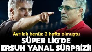 Süper Lig'de Ersun Yanal sürprizi! Ayrılalı henüz 3 hafta olmuştu