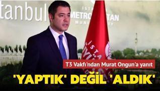 T3 Vakfı'ndan Murat Ongun'a yanıt: 'Yaptık' değil 'aldık'