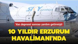 Van depremi sonrası yardım getirmişti... 10 yıldır Erzurum Havalimanı'nda