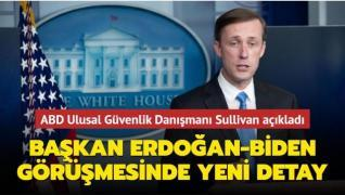 ABD Ulusal Güvenlik Danışmanı Sullivan açıkladı: Başkan Erdoğan-Biden görüşmesinde yeni detay