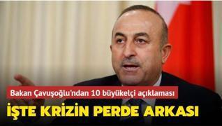 Bakan Çavuşoğlu'ndan 10 büyükelçi açıklaması