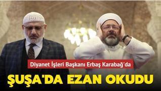 Diyanet İşleri Başkanı Ali Erbaş Şuşa'da ezan okudu
