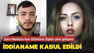 Esra Hankulu'nun ölümüne ilişkin yeni gelişme... Ümitcan Uygun ve 2 sanık hakkındaki iddianame kabul edildi