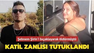 Şebnem Şirin'in katil zanlısı Furkan Zıbıncı tutuklandı