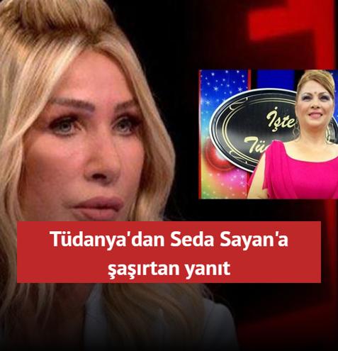 Tüdanya'dan Seda Sayan'a şaşırtan yanıt