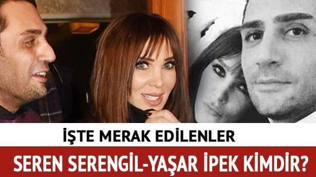 """Yaşar İpek kimdir"""" Seren Serengil kimdir, kaç yaşında"""""""