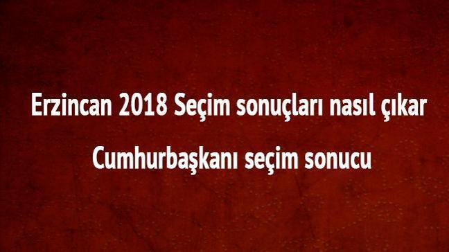 24 Haziran 2018 Erzincan seçim sonuçları Erzincan cumhurbaşkanı seçim sonucu oy oranları