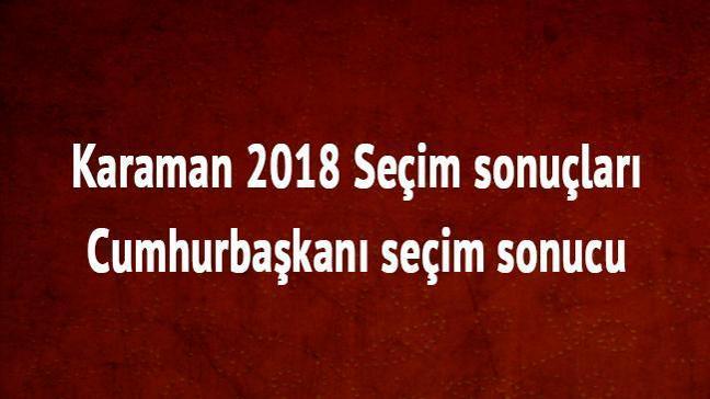 24 Haziran 2018 Karaman seçim sonuçları Karaman cumhurbaşkanı seçim sonucu oy oranları