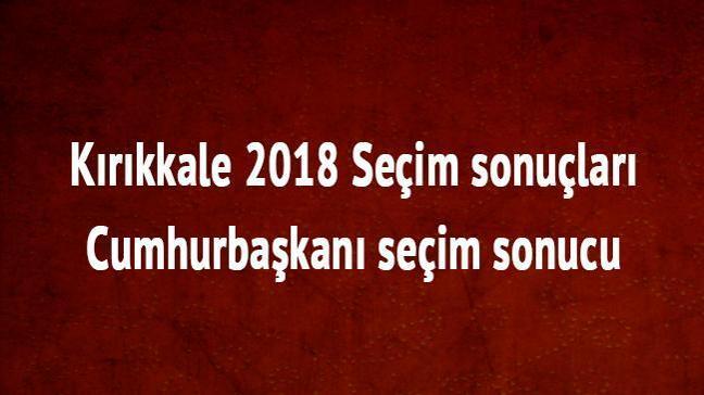 Kırıkkale cumhurbaşkanı seçim sonucu 24 Haziran 2018 Kırıkkale seçim sonuçları oy oranları
