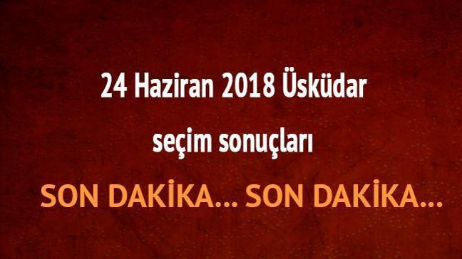 24 Haziran 2018 Üsküdar son dakika seçim sonuçları Ak Parti CHP Üsküdar oy oranları