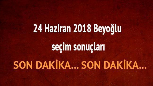 Ak Parti CHP Beyoğlu oy oranları 24 Haziran 2018 Beyoğlu son dakika seçim sonuçları