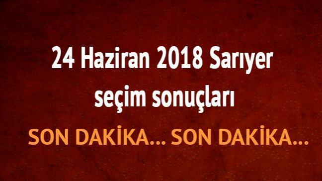 24 Haziran 2018 Ak Parti CHP Sarıyer oy oranları nedir Sarıyer son dakika seçim sonuçları