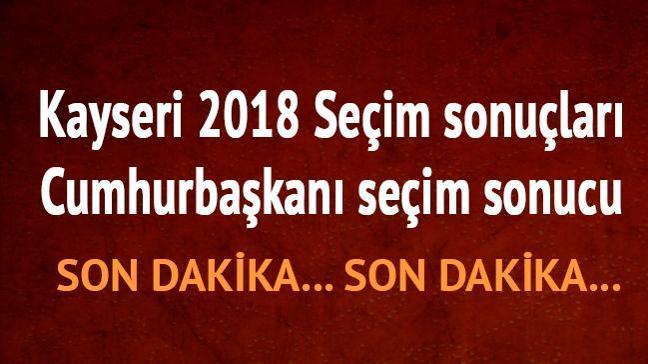 24 Haziran 2018 Kayseri seçim sonuçları