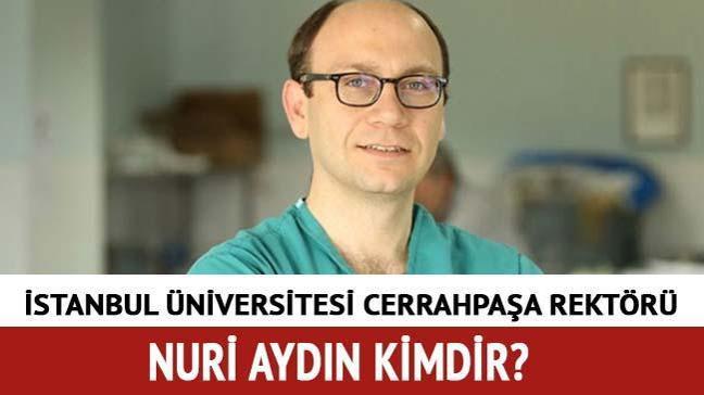 """İstanbul Üniversitesi Cerrahpaşa rektörü Prof. Dr. Nuri Aydın kaç yaşında"""" Nuri Aydın kimdir, nereli"""""""