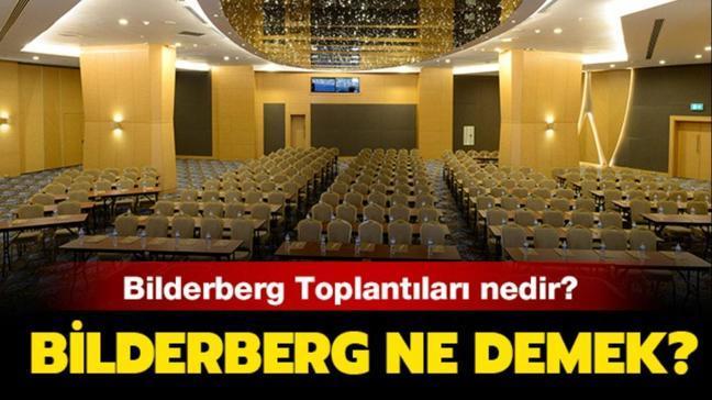 """Bilderberg Toplantısı nedir"""" Bilderberg ne demek"""" İşte toplantıya dair detaylar"""