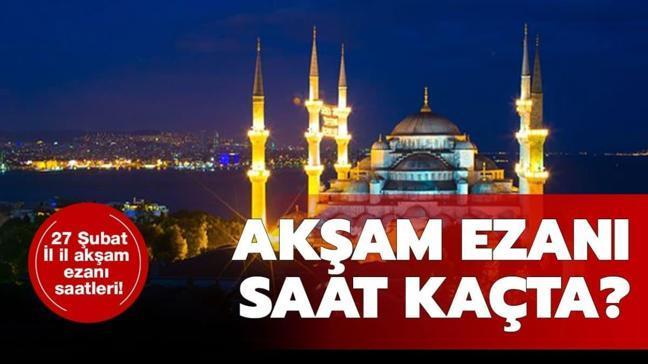 """27 Şubat akşam ezanı saat kaçta okunuyor"""" İl il akşam ezanı iftar saatleri"""