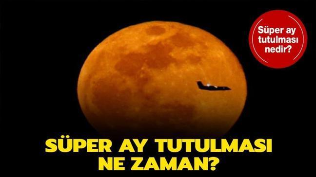 "Süper Ay tutulması nedir"""