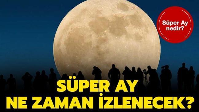 """Türkiye'den de izlenecek Süper Ay nedir"""""""