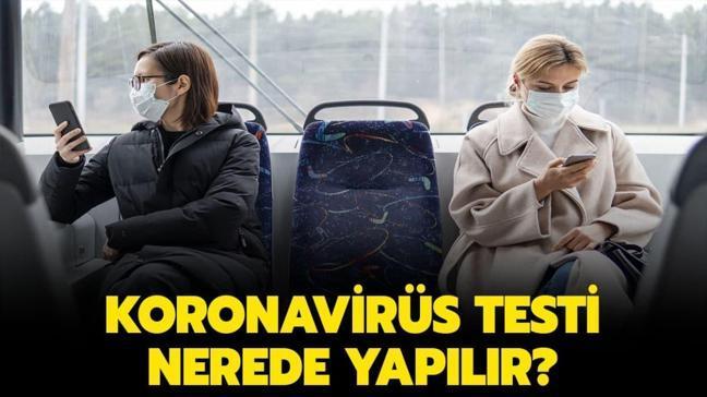 """Koronavirüs testi nerede yapılır"""""""