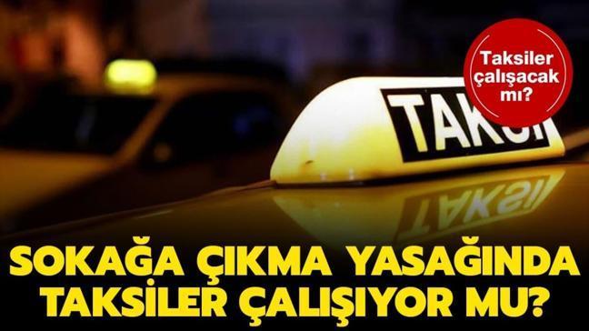 """Taksiler çalışıyor mu"""" Sokağa çıkma yasağında taksiler çalışacak mı"""" Detaylar haberimizde..."""