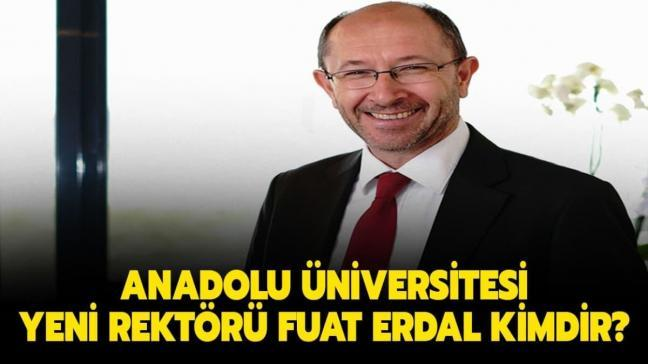 """Fuat Erdal kaç yaşında, aslen nereli"""" Anadolu Üniversitesi yeni rektörü Prof. Dr. Fuat Erdal kimdir"""""""