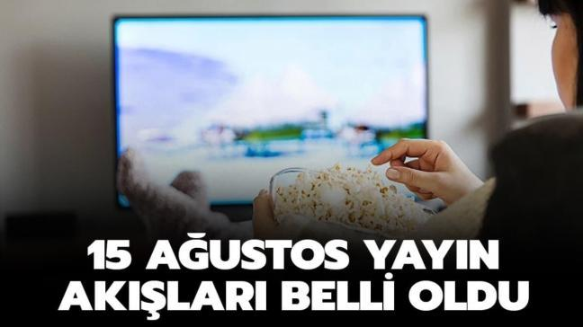 """Bugün Tv'de neler var"""" 15 Ağustos Cumartesi Kanal D, ATV, Star Tv yayın akışı!"""