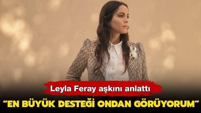 Leyla Feray aşkını anlattı: En büyük desteği ondan görüyorum