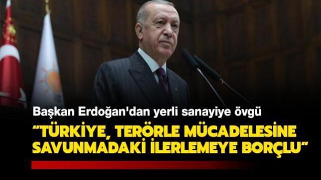 Başkan Erdoğan'dan yerli sanayiye övgü: Türkiye, terörle mücadelesine savunma sanayisindeki ilerlemeye borçlu