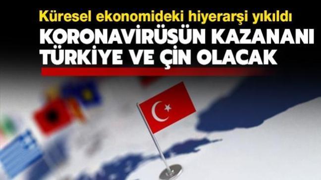 Küresel ekonomideki hiyerarşi yıkıldı: Koronavirüsün kazananı Türkiye ve Çin olacak