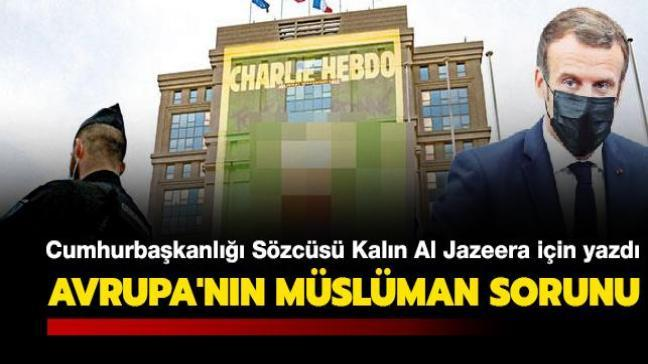 Cumhurbaşkanlığı Sözcüsü Kalın yazdı: Avrupa'nın 'Müslüman sorunu