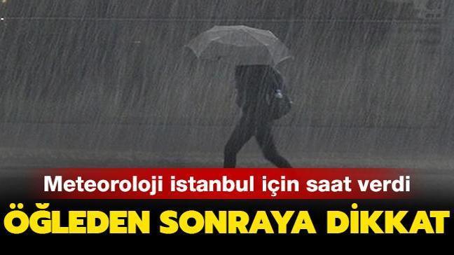 Meteoroloji'den İstanbul için son dakika uyarısı: Sağanak yağış bekleniyor